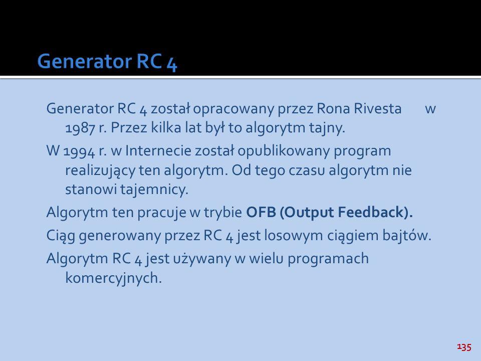 135 Generator RC 4 został opracowany przez Rona Rivesta w 1987 r. Przez kilka lat był to algorytm tajny. W 1994 r. w Internecie został opublikowany pr