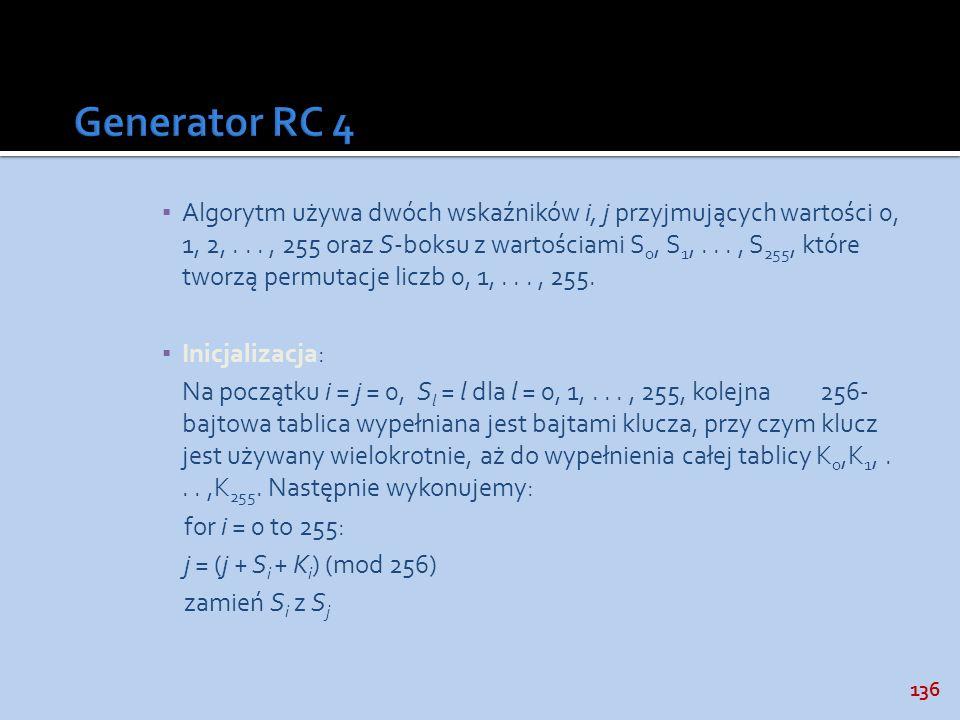 136 Algorytm używa dwóch wskaźników i, j przyjmujących wartości 0, 1, 2,..., 255 oraz S-boksu z wartościami S 0, S 1,..., S 255, które tworzą permutac