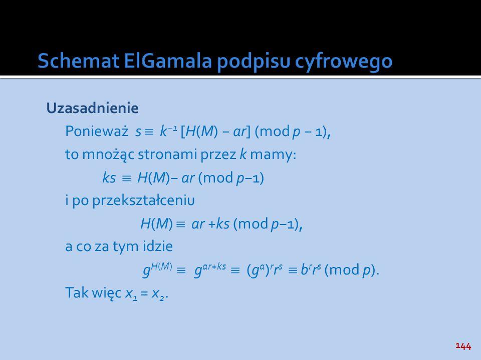 144 Uzasadnienie Ponieważ s k 1 [H(M) ar] (mod p 1), to mnożąc stronami przez k mamy: ks H(M) ar (mod p1) i po przekształceniu H(M) ar +ks (mod p1), a