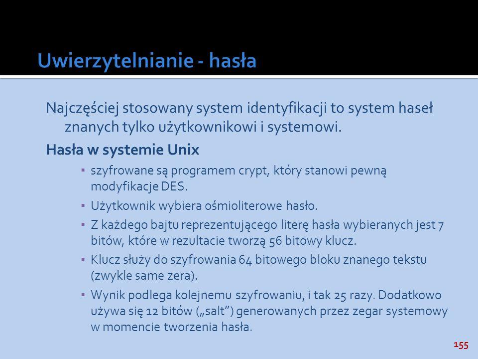 155 Najczęściej stosowany system identyfikacji to system haseł znanych tylko użytkownikowi i systemowi. Hasła w systemie Unix szyfrowane są programem