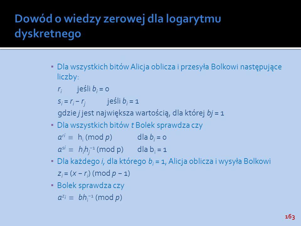 163 Dla wszystkich bitów Alicja oblicza i przesyła Bolkowi następujące liczby: r i jeśli b i = 0 s i = r i r j jeśli b i = 1 gdzie j jest największa w