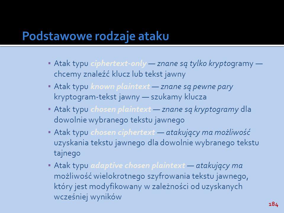 184 Atak typu ciphertext-only znane są tylko kryptogramy chcemy znaleźć klucz lub tekst jawny Atak typu known plaintext znane są pewne pary kryptogram