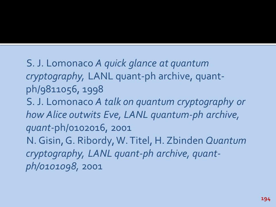 194 S. J. Lomonaco A quick glance at quantum cryptography, LANL quant-ph archive, quant- ph/9811056, 1998 S. J. Lomonaco A talk on quantum cryptograph