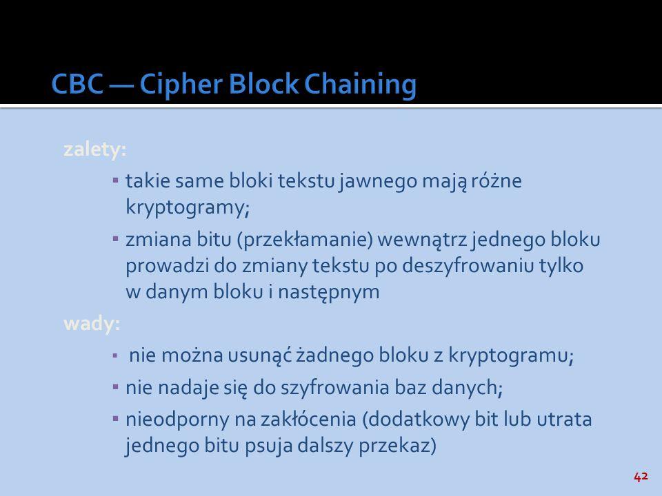 42 zalety: takie same bloki tekstu jawnego mają różne kryptogramy; zmiana bitu (przekłamanie) wewnątrz jednego bloku prowadzi do zmiany tekstu po desz