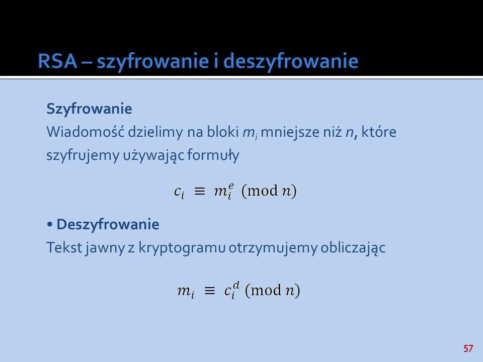 57 Szyfrowanie Wiadomość dzielimy na bloki m i mniejsze niż n, które szyfrujemy używając formuły Deszyfrowanie Tekst jawny z kryptogramu otrzymujemy o