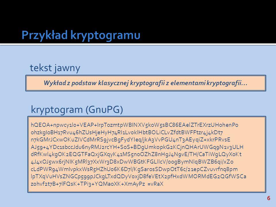 6 tekst jawny Wykład z podstaw klasycznej kryptografii z elementami kryptografii… kryptogram (GnuPG) hQEOA+npwcy1l0+VEAP+IrpTozmtpWBINXV5koW5sBC86EAel