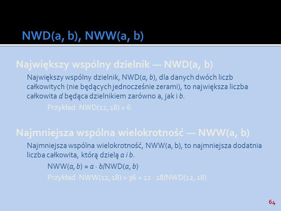 64 Największy wspólny dzielnik NWD(a, b) Największy wspólny dzielnik, NWD(a, b), dla danych dwóch liczb całkowitych (nie będących jednocześnie zerami)