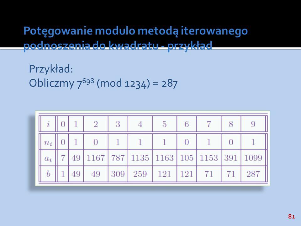 81 Przykład: Obliczmy 7 698 (mod 1234) = 287