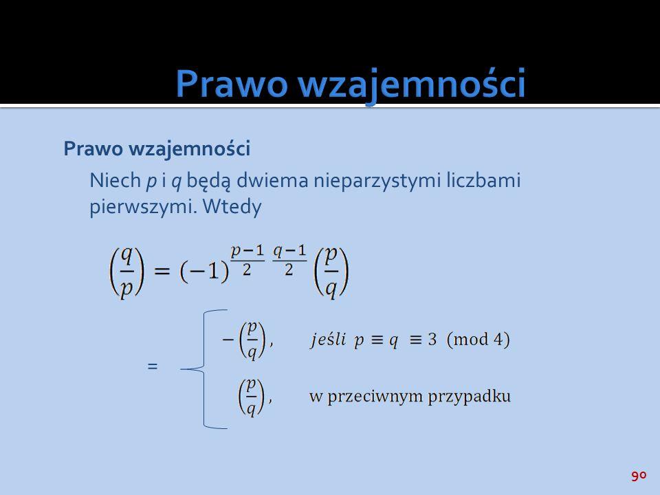 90 Prawo wzajemności Niech p i q będą dwiema nieparzystymi liczbami pierwszymi. Wtedy =
