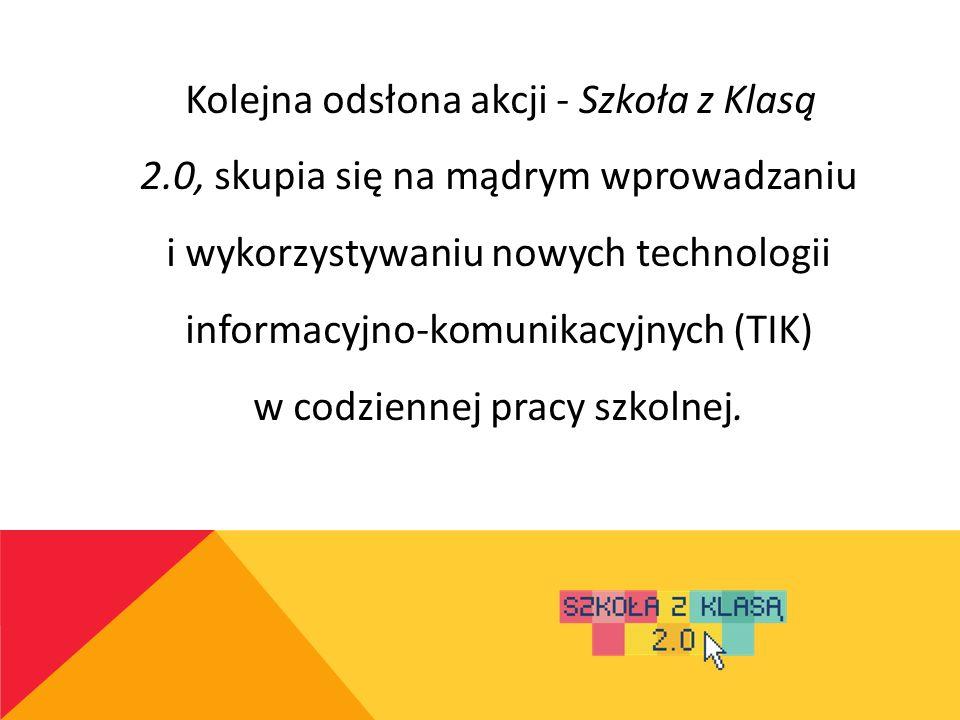 Kolejna odsłona akcji - Szkoła z Klasą 2.0, skupia się na mądrym wprowadzaniu i wykorzystywaniu nowych technologii informacyjno-komunikacyjnych (TIK)