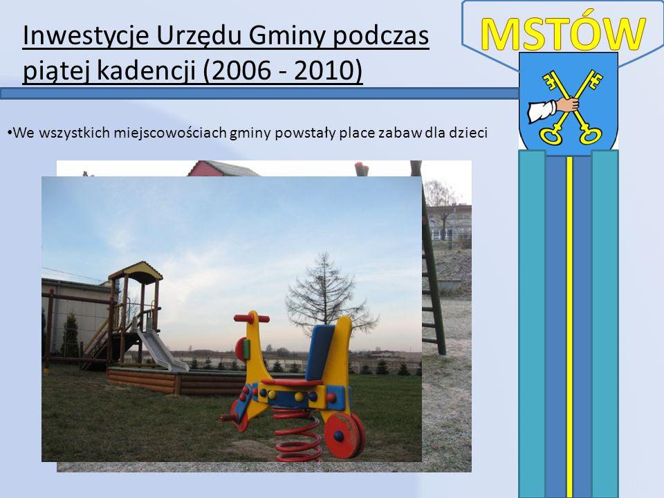 Inwestycje Urzędu Gminy podczas piątej kadencji (2006 - 2010) We wszystkich miejscowościach gminy powstały place zabaw dla dzieci