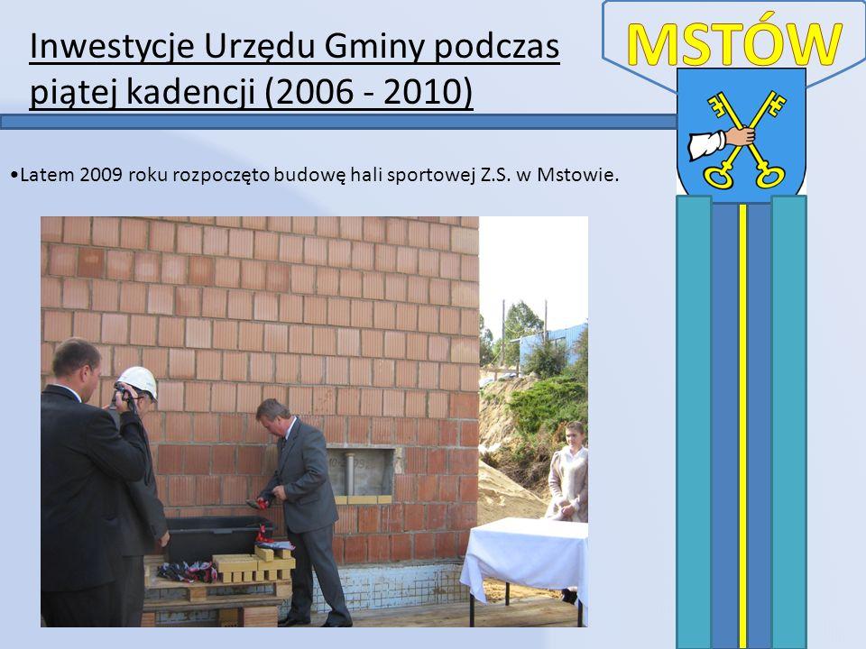 Inwestycje Urzędu Gminy podczas piątej kadencji (2006 - 2010) Latem 2009 roku rozpoczęto budowę hali sportowej Z.S. w Mstowie.