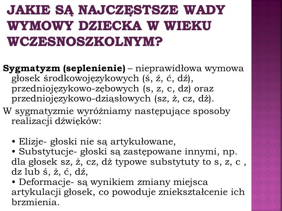 Sygmatyzm (seplenienie) – nieprawidłowa wymowa głosek środkowojęzykowych (ś, ź, ć, dź), przedniojęzykowo-zębowych (s, z, c, dz) oraz przedniojęzykowo-