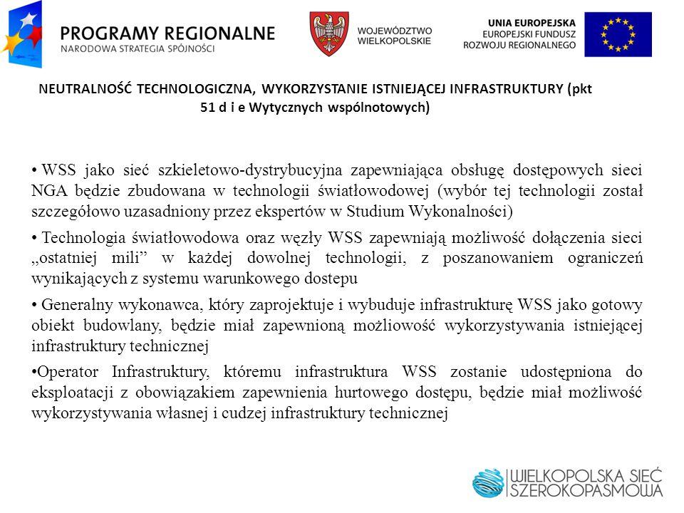 NEUTRALNOŚĆ TECHNOLOGICZNA, WYKORZYSTANIE ISTNIEJĄCEJ INFRASTRUKTURY (pkt 51 d i e Wytycznych wspólnotowych) WSS jako sieć szkieletowo-dystrybucyjna z
