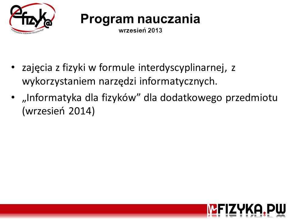 Program nauczania wrzesień 2013 zajęcia z fizyki w formule interdyscyplinarnej, z wykorzystaniem narzędzi informatycznych. Informatyka dla fizyków dla