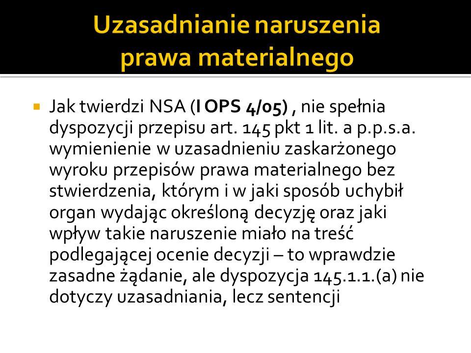 Jak twierdzi NSA (I OPS 4/05), nie spełnia dyspozycji przepisu art. 145 pkt 1 lit. a p.p.s.a. wymienienie w uzasadnieniu zaskarżonego wyroku przepisów
