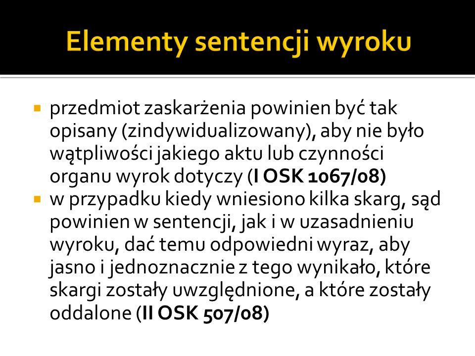 przedmiot zaskarżenia powinien być tak opisany (zindywidualizowany), aby nie było wątpliwości jakiego aktu lub czynności organu wyrok dotyczy (I OSK 1
