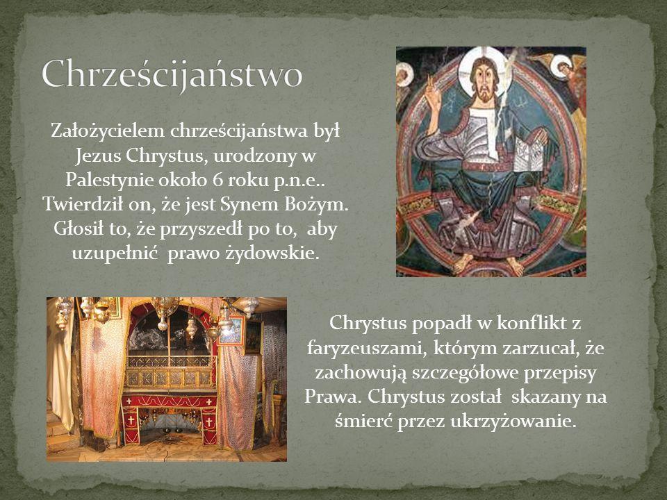 Założycielem chrześcijaństwa był Jezus Chrystus, urodzony w Palestynie około 6 roku p.n.e.. Twierdził on, że jest Synem Bożym. Głosił to, że przyszedł