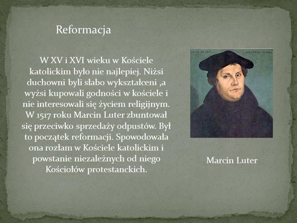 Reformacja W XV i XVI wieku w Kościele katolickim było nie najlepiej. Niżsi duchowni byli słabo wykształceni,a wyżsi kupowali godności w kościele i ni