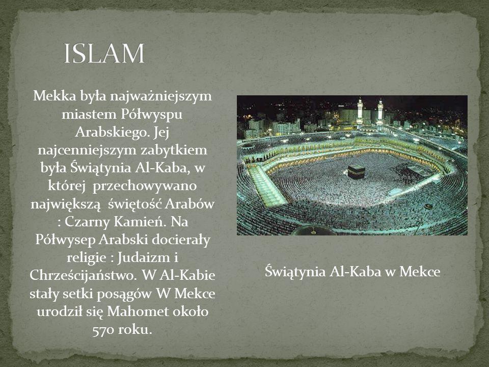 Świątynia Al-Kaba w Mekce Mekka była najważniejszym miastem Półwyspu Arabskiego. Jej najcenniejszym zabytkiem była Świątynia Al-Kaba, w której przecho