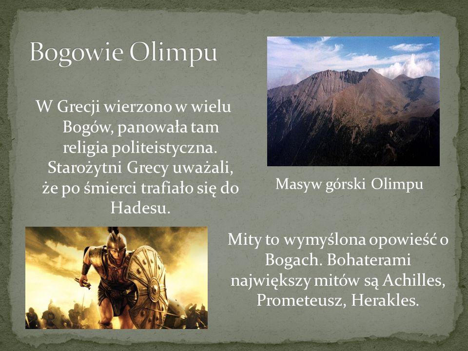 W Grecji wierzono w wielu Bogów, panowała tam religia politeistyczna. Starożytni Grecy uważali, że po śmierci trafiało się do Hadesu. Masyw górski Oli