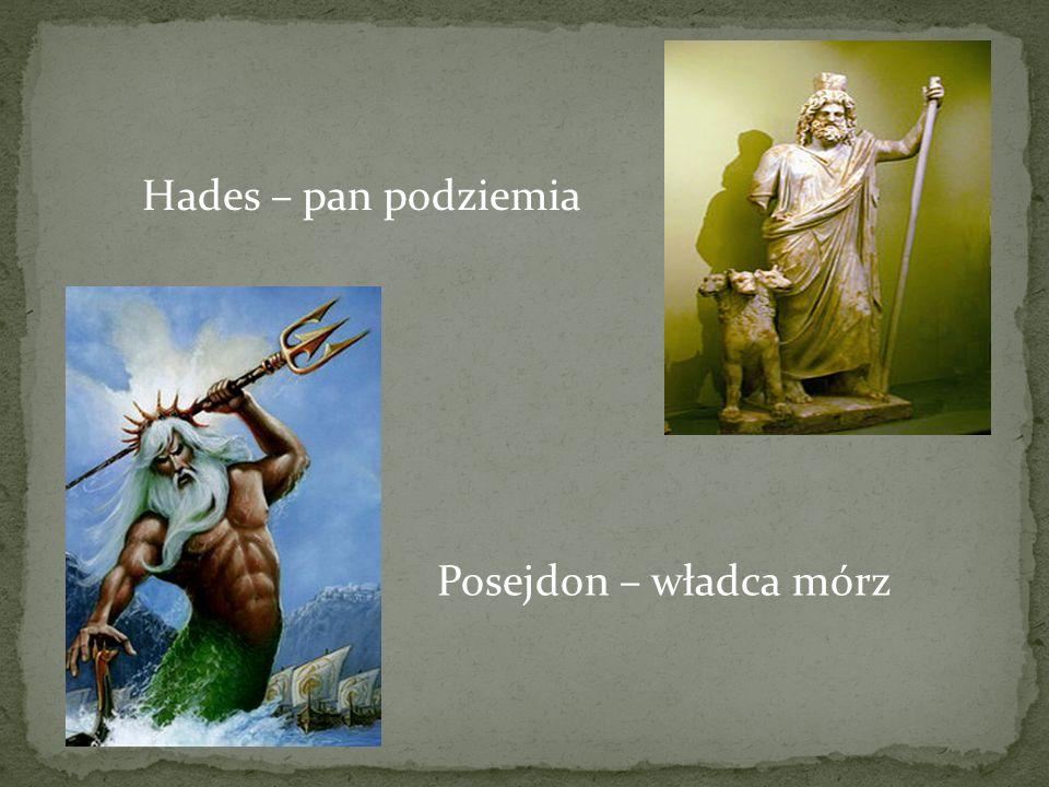 Hades – pan podziemia Posejdon – władca mórz