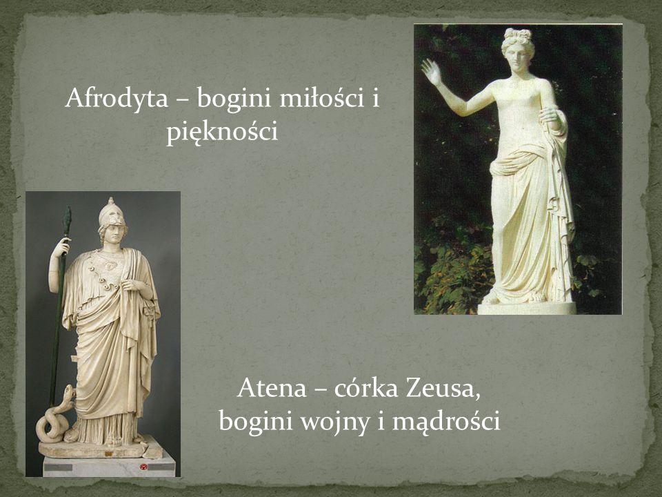Afrodyta – bogini miłości i piękności Atena – córka Zeusa, bogini wojny i mądrości