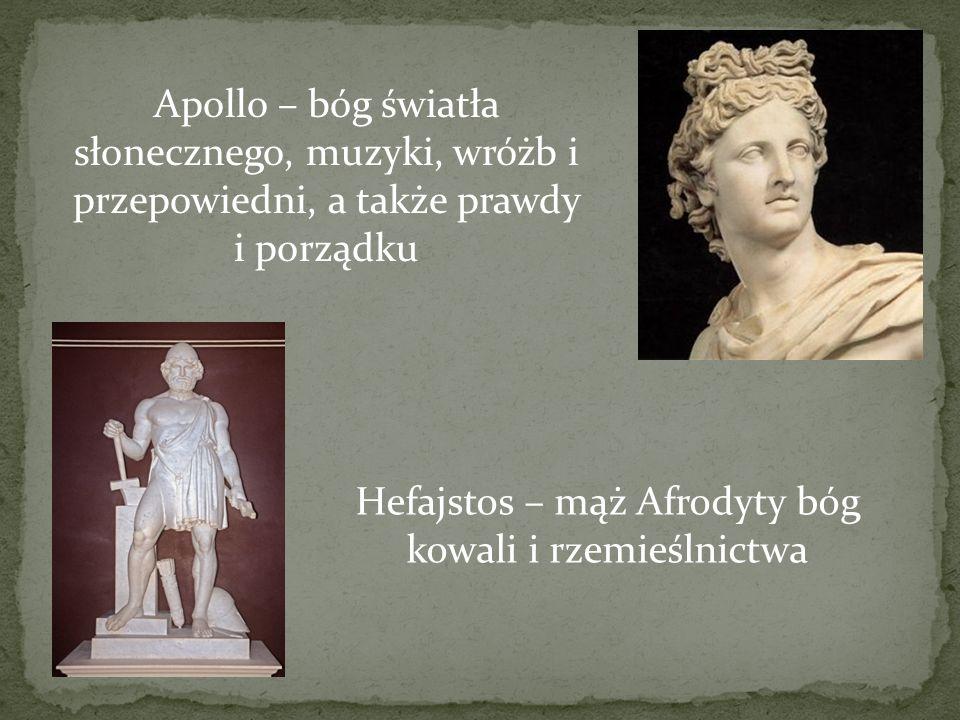 Apollo – bóg światła słonecznego, muzyki, wróżb i przepowiedni, a także prawdy i porządku Hefajstos – mąż Afrodyty bóg kowali i rzemieślnictwa