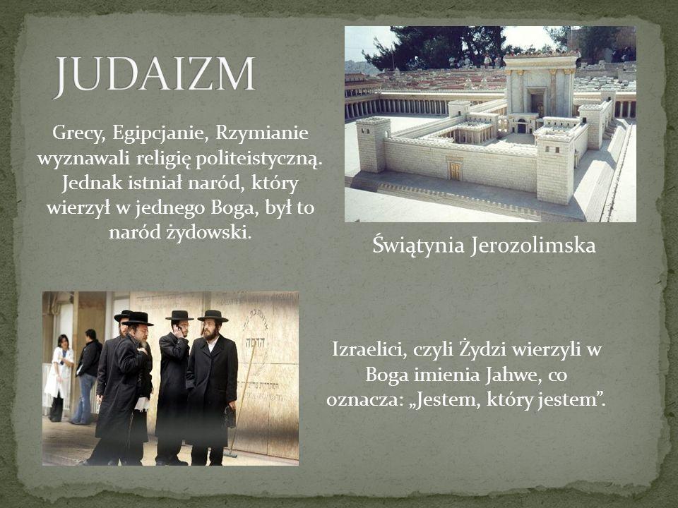 Świątynia Jerozolimska Grecy, Egipcjanie, Rzymianie wyznawali religię politeistyczną. Jednak istniał naród, który wierzył w jednego Boga, był to naród
