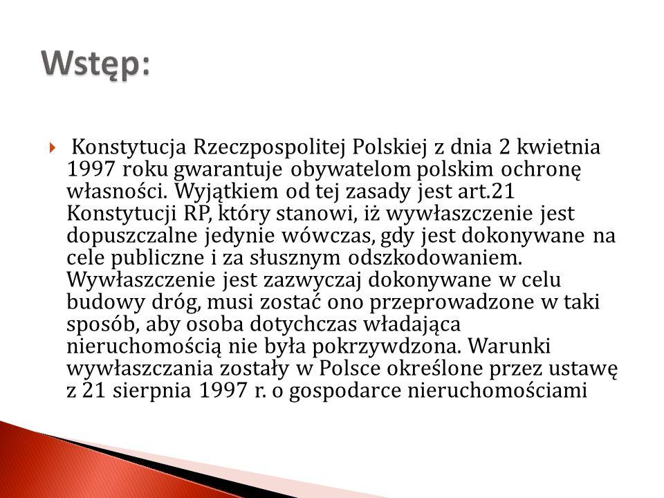 Konstytucja Rzeczpospolitej Polskiej z dnia 2 kwietnia 1997 roku gwarantuje obywatelom polskim ochronę własności. Wyjątkiem od tej zasady jest art.21