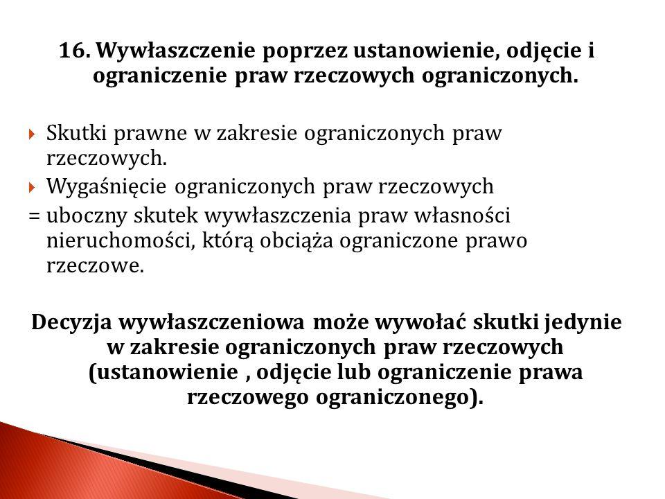 Ustanowienie ograniczonego prawa rzeczowego oznacza, że organ administracji publicznej prowadzący postępowanie wywłaszczeniowe musi precyzyjnie ustalić czy wniosek dot.