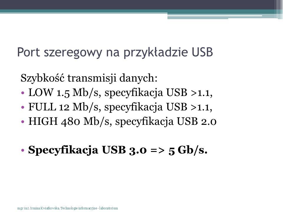 Port szeregowy na przykładzie USB Szybkość transmisji danych: LOW 1.5 Mb/s, specyfikacja USB >1.1, FULL 12 Mb/s, specyfikacja USB >1.1, HIGH 480 Mb/s,
