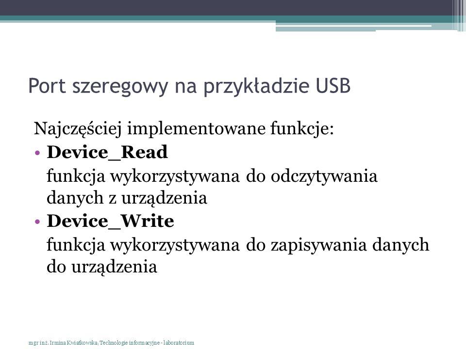 Port szeregowy na przykładzie USB Najczęściej implementowane funkcje: Device_Read funkcja wykorzystywana do odczytywania danych z urządzenia Device_Wr