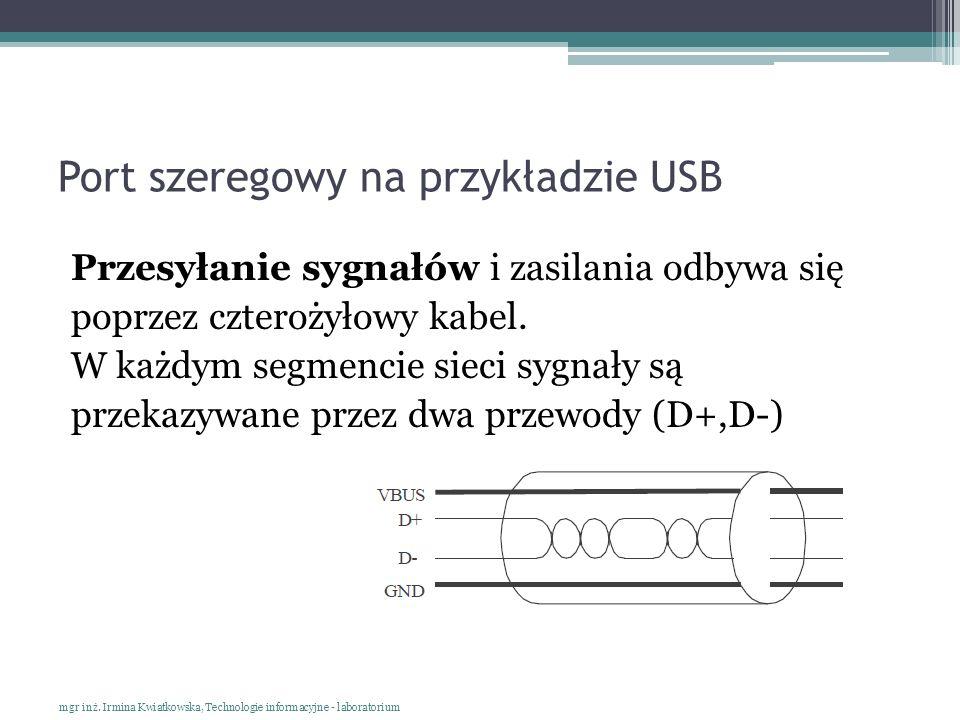 Port szeregowy na przykładzie USB Przesyłanie sygnałów i zasilania odbywa się poprzez czterożyłowy kabel. W każdym segmencie sieci sygnały są przekazy