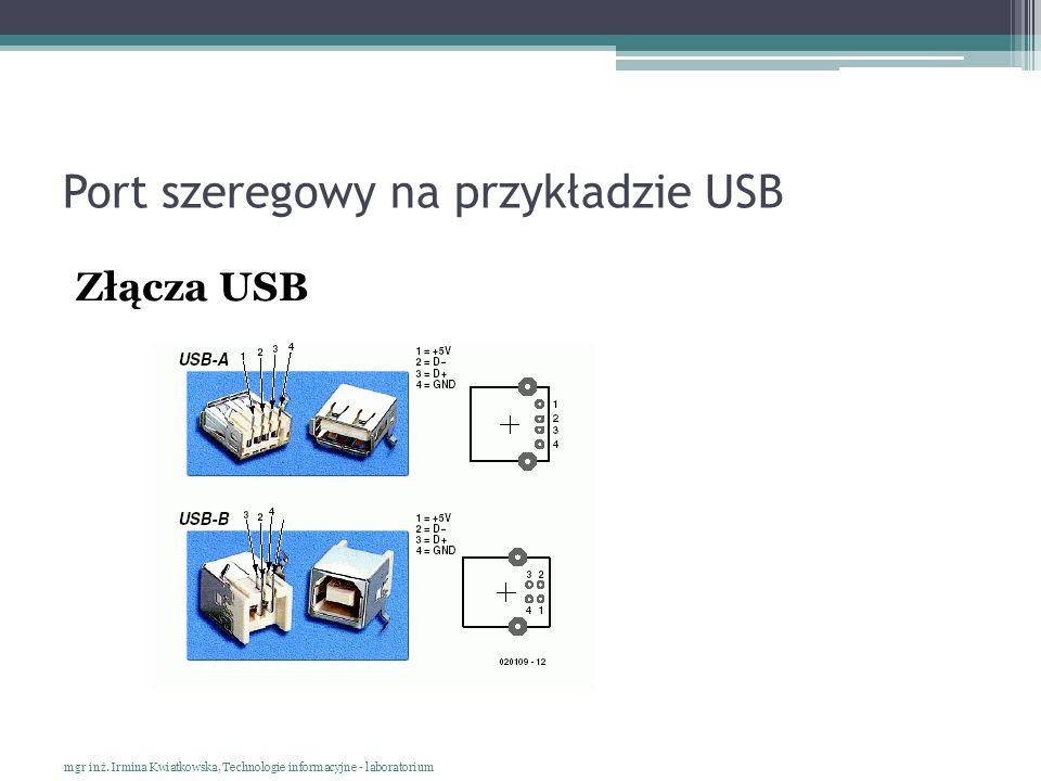 Port szeregowy na przykładzie USB Złącza USB mgr inż. Irmina Kwiatkowska, Technologie informacyjne - laboratorium