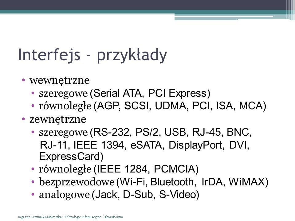 Interfejs - przykłady wewnętrzne szeregowe (Serial ATA, PCI Express) równoległe (AGP, SCSI, UDMA, PCI, ISA, MCA) zewnętrzne szeregowe (RS-232, PS/2, U