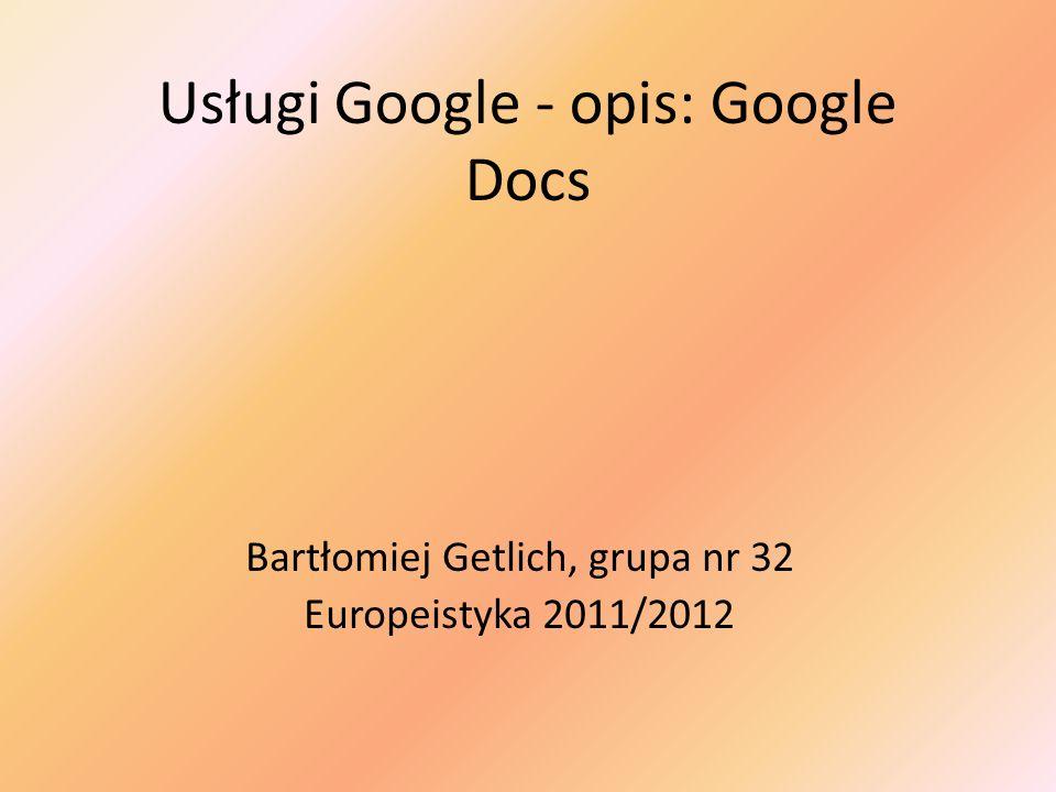 Spis treści: 1.Wstęp 2.Dokumenty 3.Arkusze kalkulacyjne 4.Prezentacje 5.Rysunki 6.Przeglądarka dokumentów Google 7.Poruszanie się po menu głównym 8.Wnioski 9.Źródła