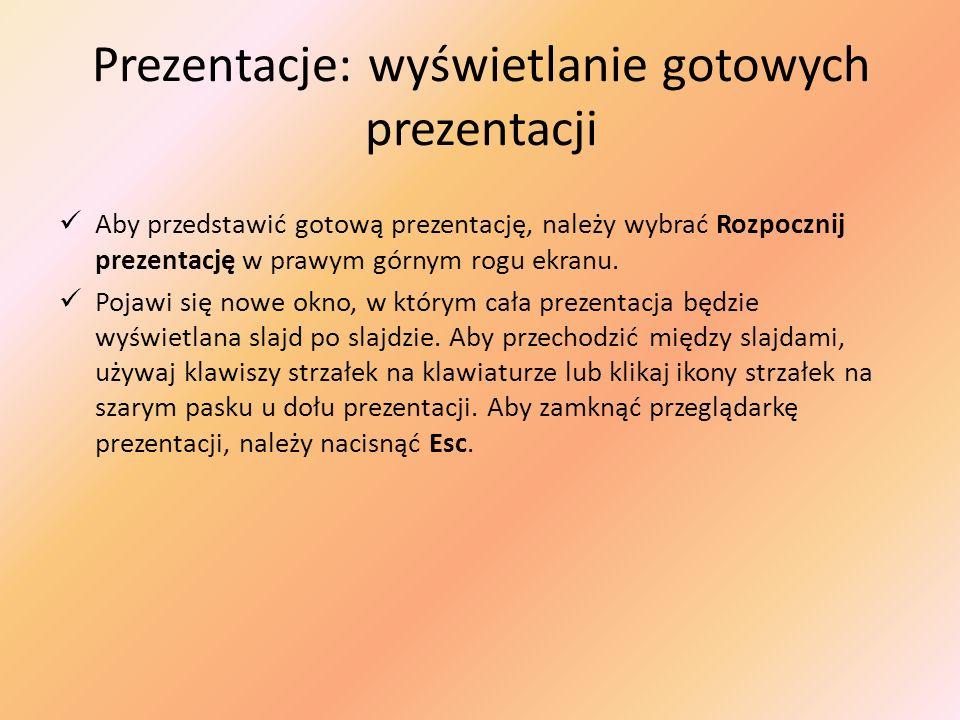 Prezentacje: wyświetlanie gotowych prezentacji Aby przedstawić gotową prezentację, należy wybrać Rozpocznij prezentację w prawym górnym rogu ekranu. P