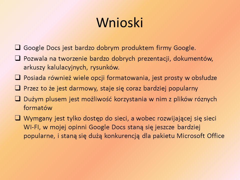 Wnioski Google Docs jest bardzo dobrym produktem firmy Google. Pozwala na tworzenie bardzo dobrych prezentacji, dokumentów, arkuszy kalulacyjnych, rys