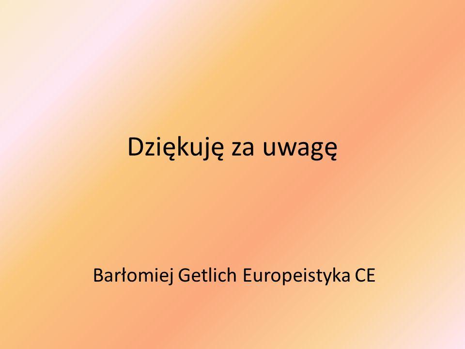 Dziękuję za uwagę Barłomiej Getlich Europeistyka CE
