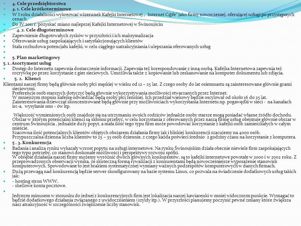 4. Cele przedsiębiorstwa 4. 1. Cele krótkoterminowe W I roku działalności wykreować wizerunek Kafejki Internetowej Internet C@fe jako firmy nowoczesne