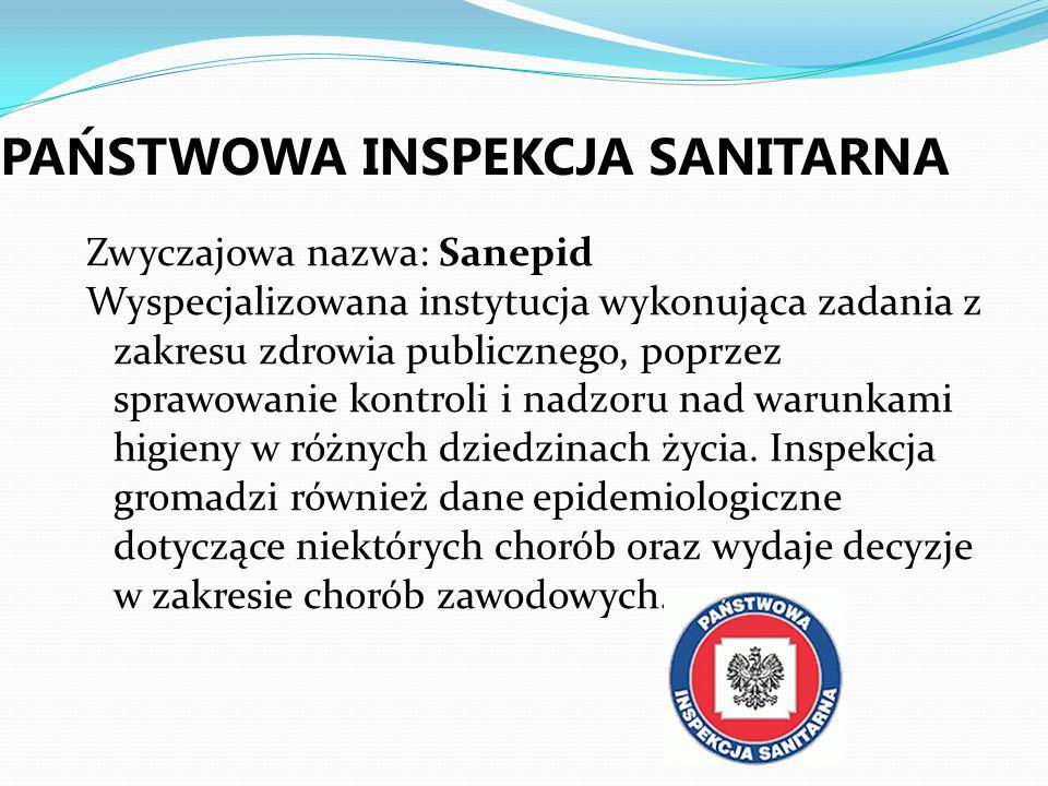 PAŃSTWOWA INSPEKCJA SANITARNA Zwyczajowa nazwa: Sanepid Wyspecjalizowana instytucja wykonująca zadania z zakresu zdrowia publicznego, poprzez sprawowa