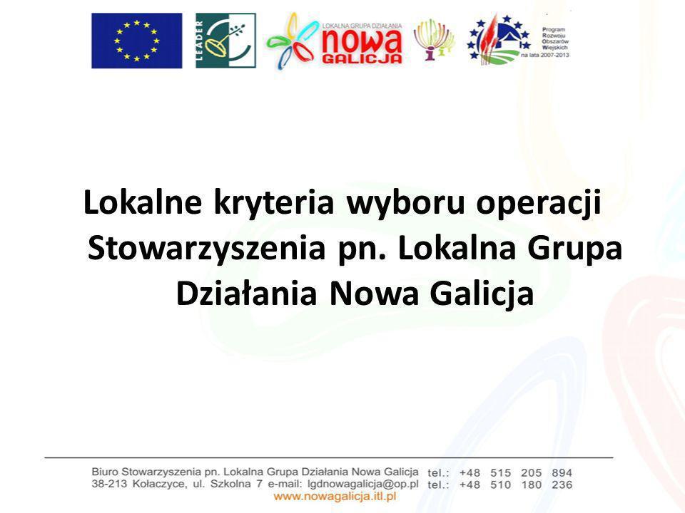 Lokalne kryteria wyboru operacji Stowarzyszenia pn. Lokalna Grupa Działania Nowa Galicja