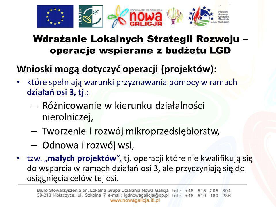 Wdrażanie Lokalnych Strategii Rozwoju – operacje wspierane z budżetu LGD Wnioski mogą dotyczyć operacji (projektów): które spełniają warunki przyznawa