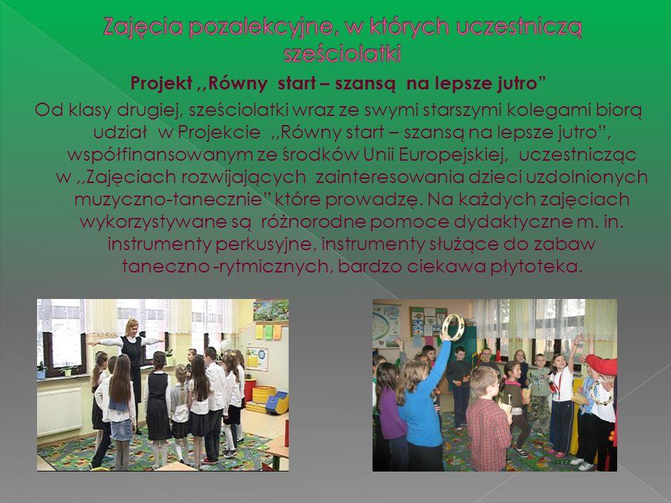 Projekt,,Równy start – szansą na lepsze jutro Od klasy drugiej, sześciolatki wraz ze swymi starszymi kolegami biorą udział w Projekcie,,Równy start –