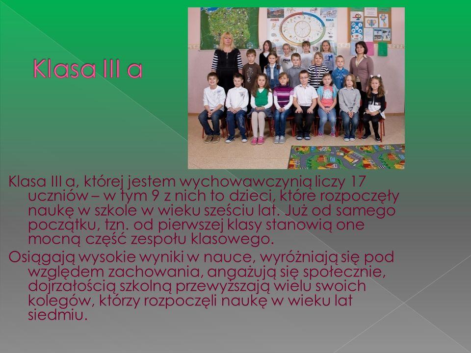 Klasa III a, której jestem wychowawczynią liczy 17 uczniów – w tym 9 z nich to dzieci, które rozpoczęły naukę w szkole w wieku sześciu lat. Już od sam