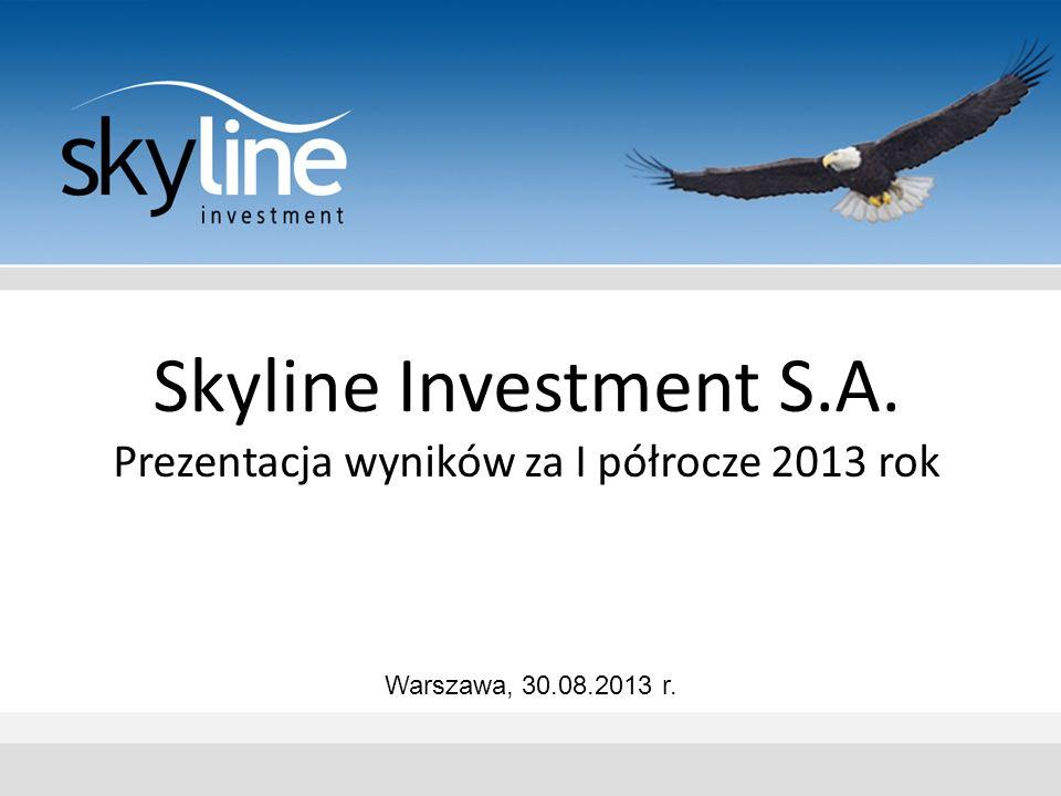 Skyline Investment S.A. Prezentacja wyników za I półrocze 2013 rok Warszawa, 30.08.2013 r.