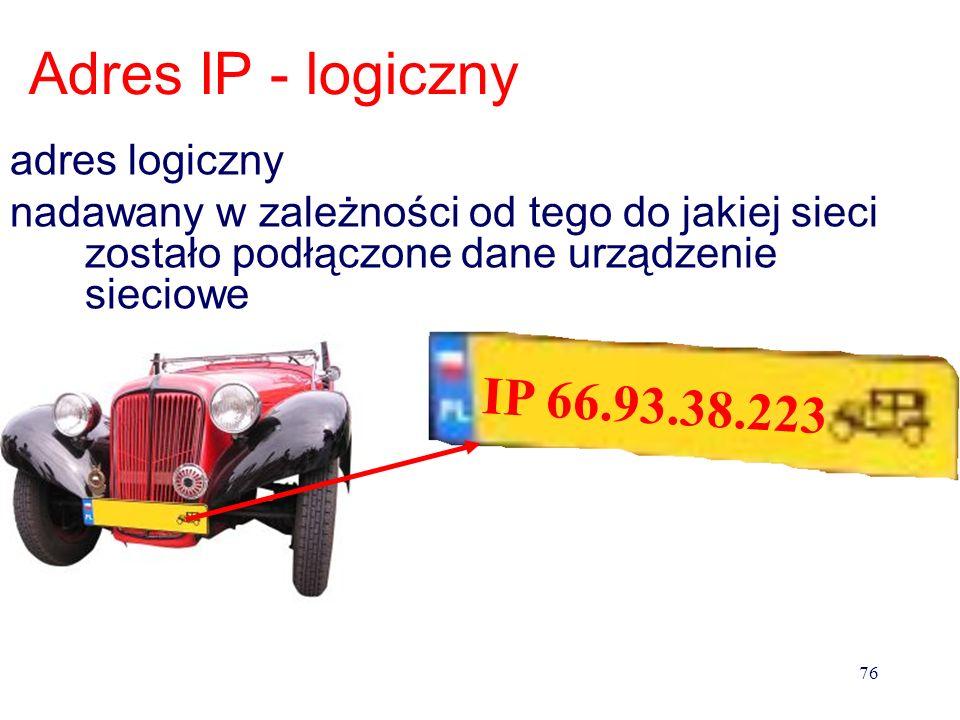 Karta sieciowa posiada identyfikator tzw. MAC Identyfikuje konkretne urządzenie nadawany przez producenta Adres fizyczny 75