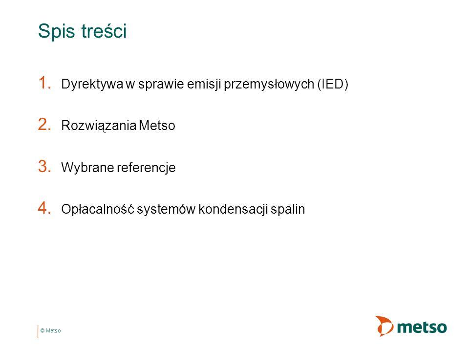 © Metso Spis treści 1. Dyrektywa w sprawie emisji przemysłowych (IED) 2. Rozwiązania Metso 3. Wybrane referencje 4. Opłacalność systemów kondensacji s