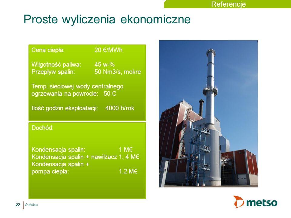© Metso Proste wyliczenia ekonomiczne 22 Cena ciepła: 20 /MWh Wilgotność paliwa: 45 w-% Przepływ spalin: 50 Nm3/s, mokre Temp.